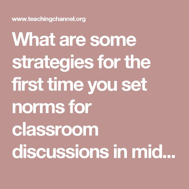What are some strategies for the first time you set norms for classroom discussions in middle school? < Teaching Channel