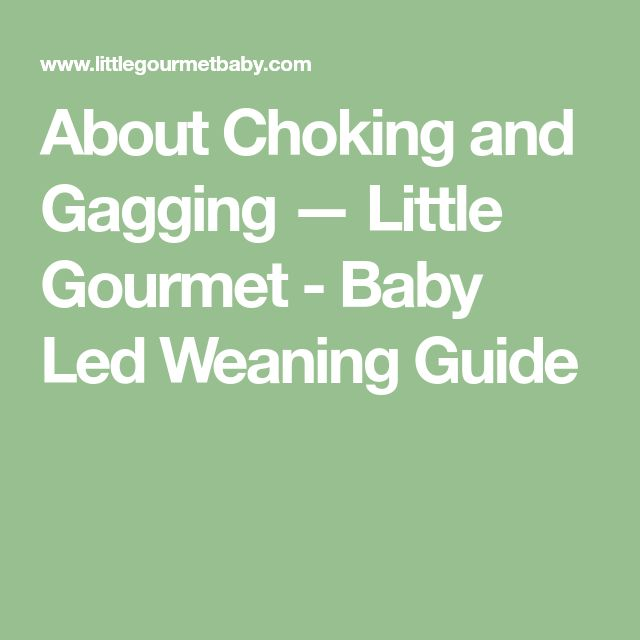 About Choking and Gagging — Little Gourmet - Baby Led Weaning Guide