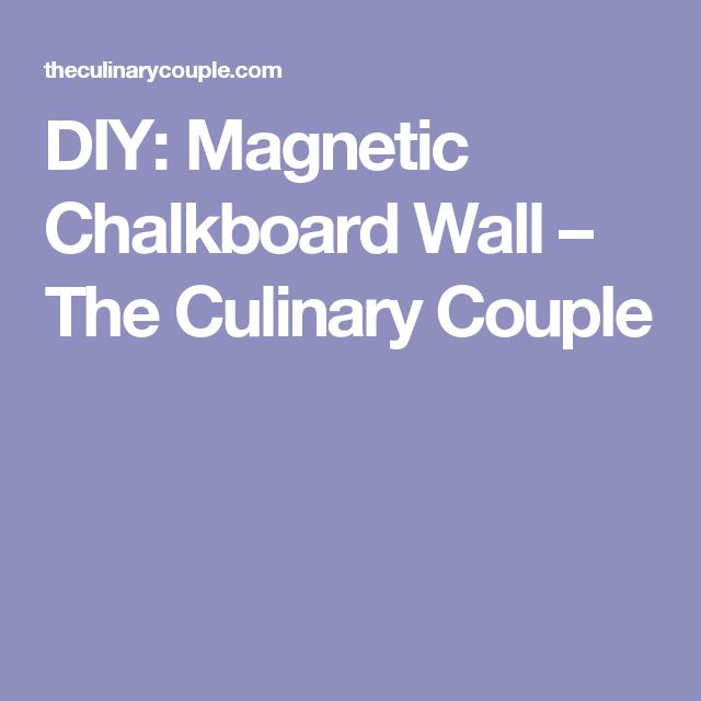 DIY: Magnetic Chalkboard Wall – The Culinary Couple