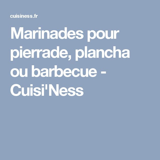 Marinades pour pierrade, plancha ou barbecue - Cuisi'Ness