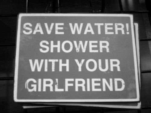 """""""There's a drought in California, we should conserve water & shower together."""" HA! Yeah except the shower ends up being 2x as long"""