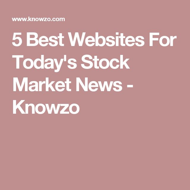 5 Best Websites For Today's Stock Market News - Knowzo