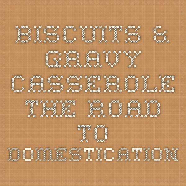 Biscuits & Gravy Casserole - The Road to Domestication