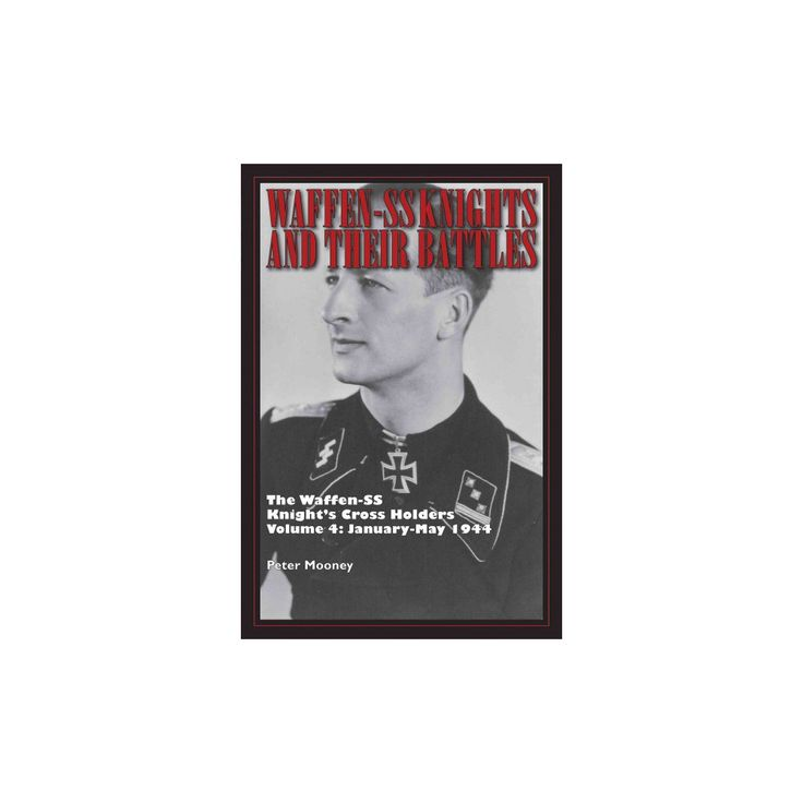 Waffen-SS Knight's Cross Holders : January-May 1944 (Hardcover) (Peter Mooney)