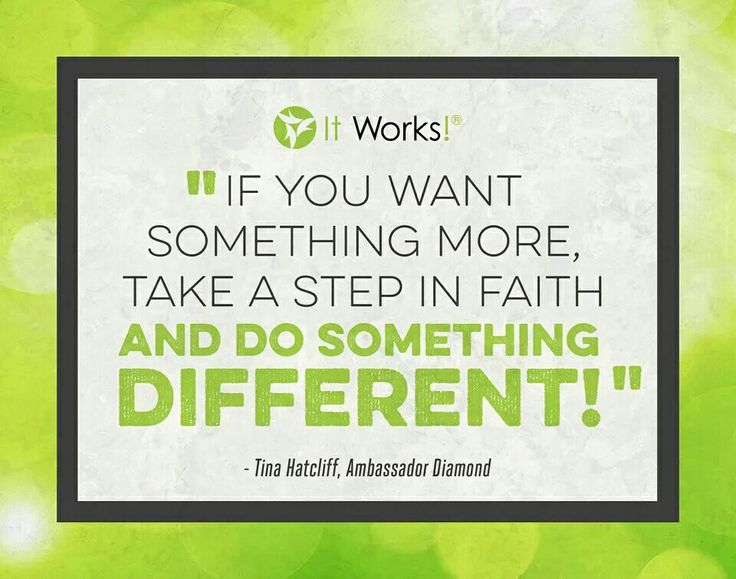 Take a step in Faith and watch God work!!! I started It Works! 3 months ago and I love it!!!  864-350-4928 Www.lisafisherwrap.itworks.com