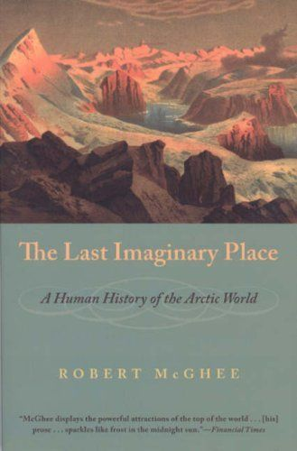 The Last Imaginary Place: A Human History of the Arctic World by Robert McGhee. Save 7 Off!. $16.75. Publication: May 15, 2007. Author: Robert McGhee. Publisher: University Of Chicago Press (May 15, 2007)