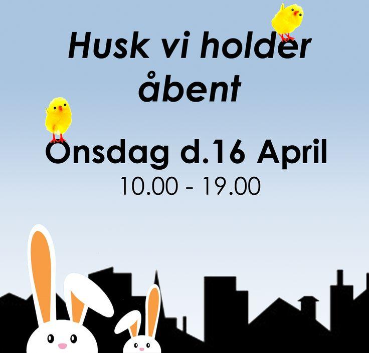 Husk vi holder åbent onsdag d. 16 April