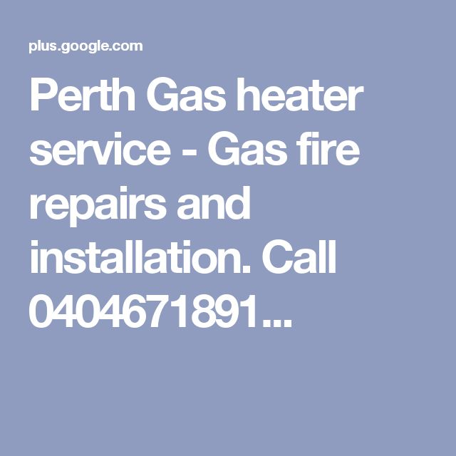 Perth Gas heater service - Gas fire repairs and installation. Call 0404671891...