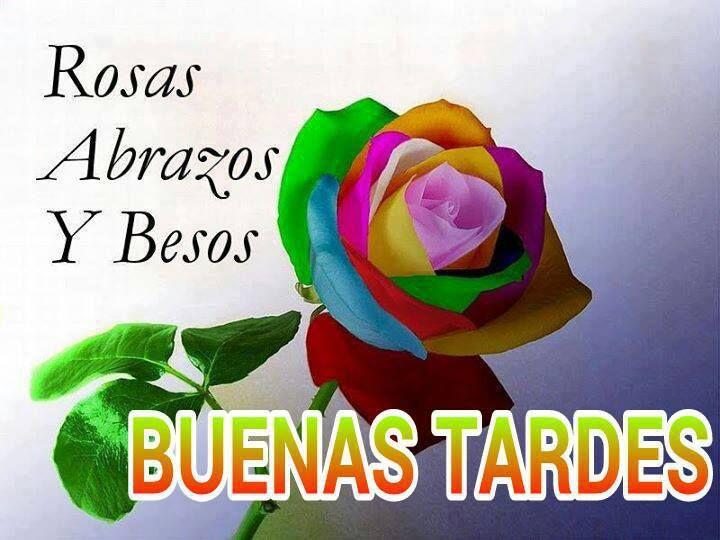 Rosas Abrazos Y Besos Buenas Tardes Maria Pinterest Good