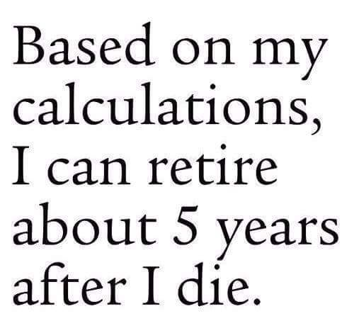 Should have started that a retirement fund in pre-K............