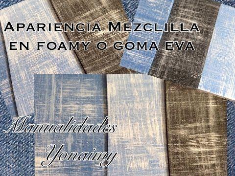 APARIENCIA DE MEZCLILLA EN FOAMY O GOMA EVA - YouTube