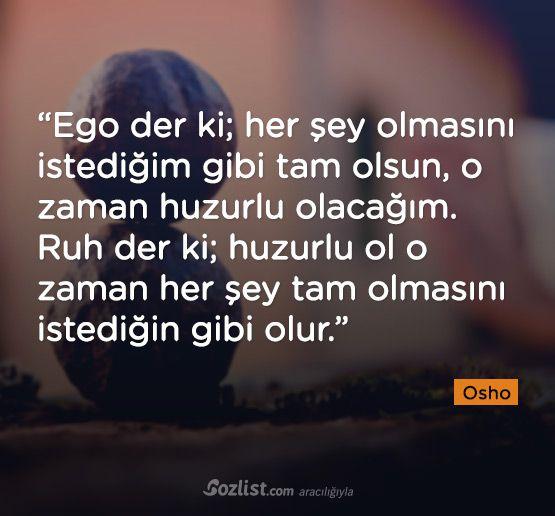 ✔Ego deyir ki; hər şey olmasını istədiyim kimi tam olsun, o zaman dinc olacağam. Ruh deyir ki; dinc ol o zaman hər şey tam olmasını istədiyin kimi olar. #Osho