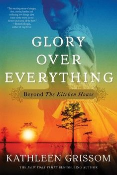 Glory over Everything By Kathleen Grissom. Continuation of some of characters in previous book, The Kitchen House. 4 1/2 stars.