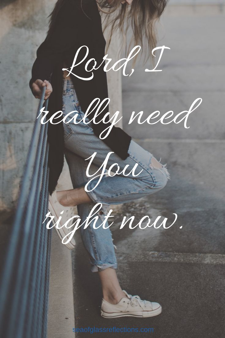 Lord, I Really Need You Right Now - God is there for you when you need Him, you just have to pray and ask! #seekgod #letgoletgod #notforsaken #quote #seaofglassreflections