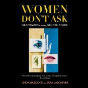 """Women Don't Ask: Negotiation and the Gender Divide When Linda Babcock asked why so many male graduate students were teaching their own courses and most female students were assigned as assistants, her dean said: """"More men ask. The women just don't ask."""" It turns out that whether they want higher salaries or more help at home, women often find it hard to ask.  $4.95 sale!"""