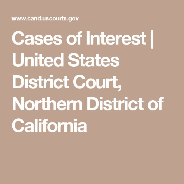 Cases of Interest | United States District Court, Northern District of California