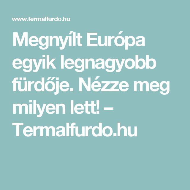 Megnyílt Európa egyik legnagyobb fürdője. Nézze meg milyen lett! – Termalfurdo.hu