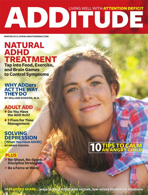 The Winter 2013 issue of ADDitude features our guide to natural ADHD treatment, discipline strategies that work, fixes for time management, how to address depression in ADHD adults, plus much more!