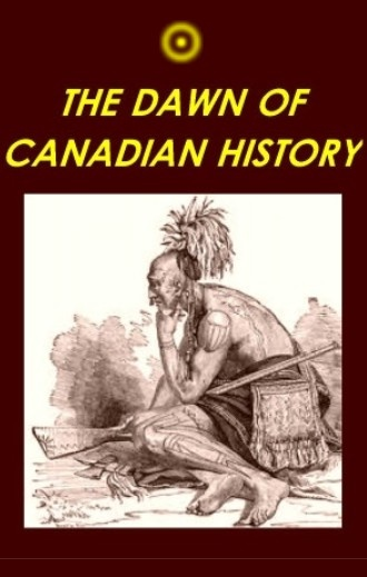 The Dawn of Canadian History : A Chronicle of Aboriginal Canada by Stephen Leacock. - Alberta curriculum Chpt 1.