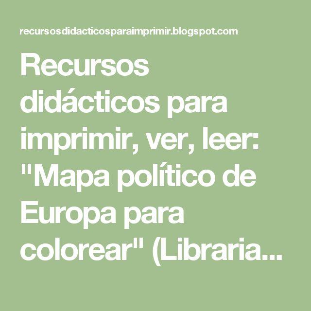 "Recursos didácticos para imprimir, ver, leer: ""Mapa político de Europa para colorear"" (Librarian.net)"