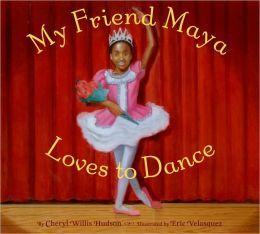 My Friend Maya Loves to Dance by Cheryl Willis Hudson, Eric Velasquez (Illustrator)