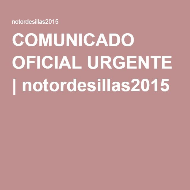 COMUNICADO OFICIAL URGENTE | notordesillas2015