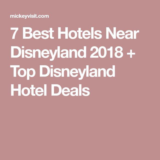 7 Best Hotels Near Disneyland 2018 + Top Disneyland Hotel Deals