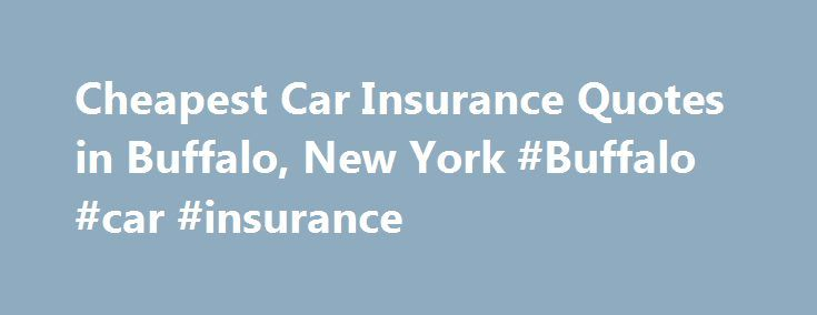 Cheapest Car Insurance Quotes in Buffalo, New York #Buffalo #car #insurance http://tampa.nef2.com/cheapest-car-insurance-quotes-in-buffalo-new-york-buffalo-car-insurance/  # Car Insurance Agents in Buffalo, New York Want to know more about Buffalo and how to obtain cheap car insurance? Well, Buffalo, NY, is a classic American city that features a bustling downtown area as well as a number of quiet outlying suburbs. Homes run the gamut as many residents continue to live in and care for…