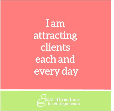 Business Affirmations: a tool to keep your mind focused on what you want to see happening in your business.