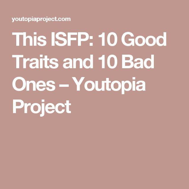 This ISFP: 10 Good Traits and 10 Bad Ones – Youtopia Project