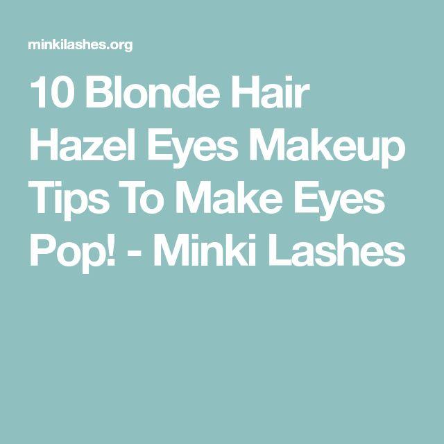 10 Blonde Hair Hazel Eyes Makeup Tips To Make Eyes Pop! - Minki Lashes