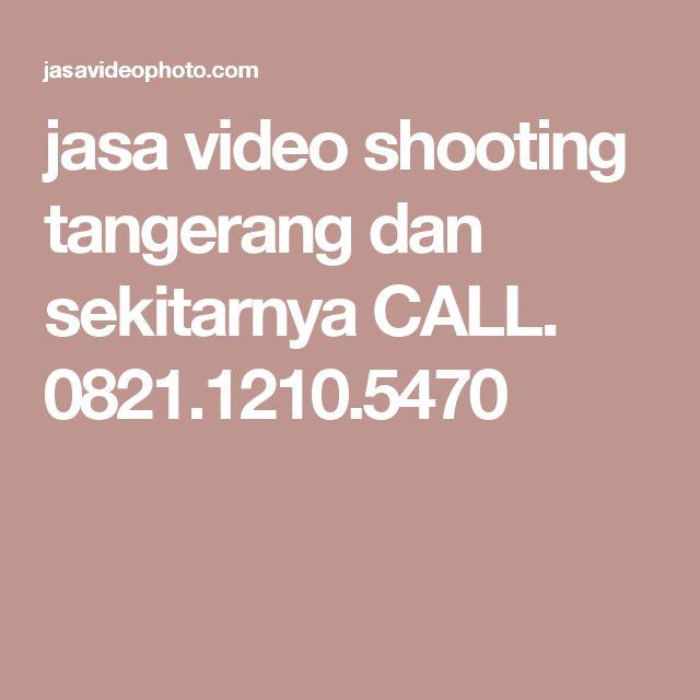 jasa video shooting tangerang dan sekitarnya CALL. 0821.1210.5470