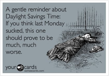 Daylight Savings Time!Daylight Saving, Good Things, Lol So True, Too Funny, Time Ugh, Time Change, Saving Time