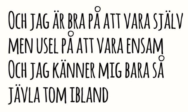 Lasse Lind ~ Och jag är bra på att vara själv men usel på att vara ensam Och jag känner mig bara så jävla tom ibland