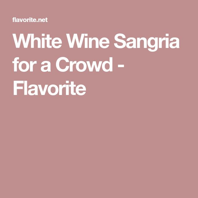 White Wine Sangria for a Crowd - Flavorite