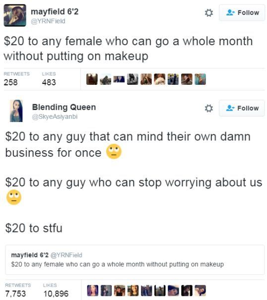$20 to any man who can quit bitching about women doing anything <<<$20 to any man who realizes that women don't care about men's preferences about THEIR bodies