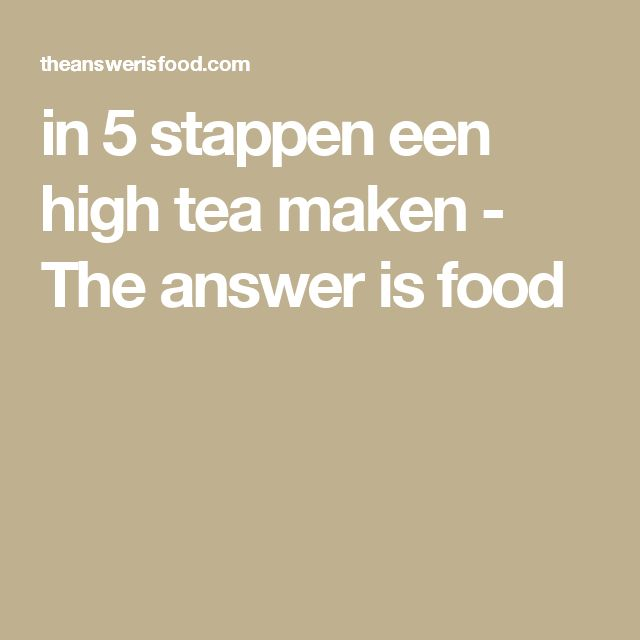 in 5 stappen een high tea maken - The answer is food