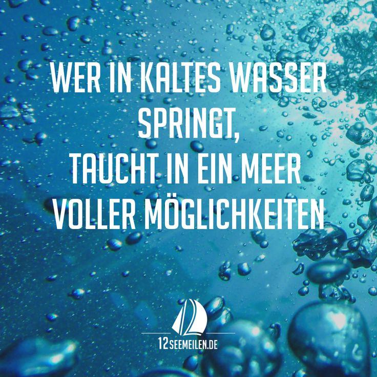 Wer in kaltes Wasser springt, taucht ein in ein Meer voller Möglichkeiten.  Sprüche, Segeln, Zitate