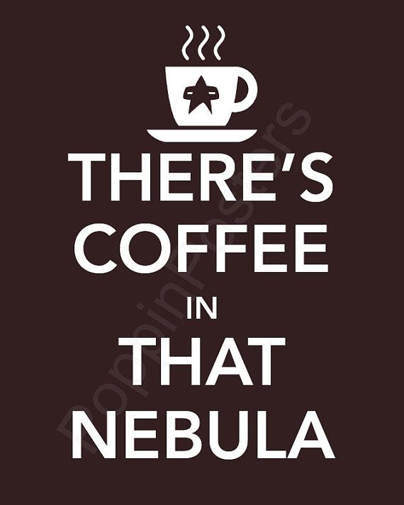 There's Coffee in That Nebula Poster 8x10 print by PoppinPosters, $10.00 #star trek voyager