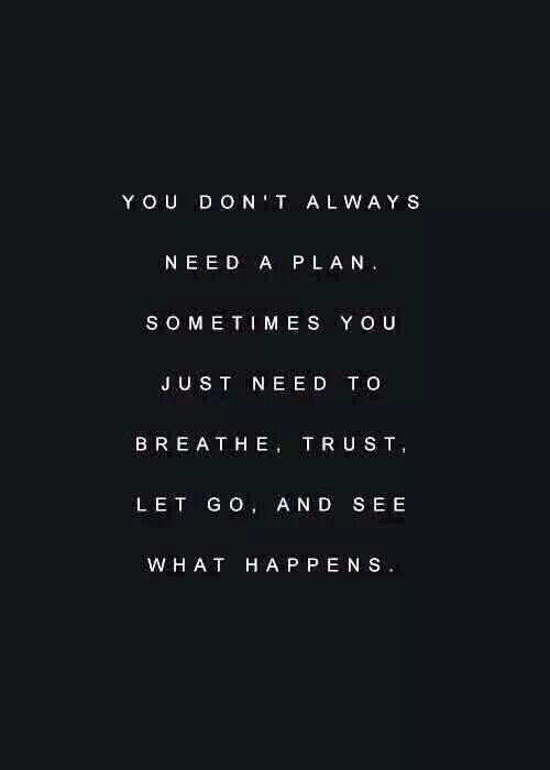 You dont always need a plan Plans, Remember This, Life, Inspiration, Quotes, Trust, Living, Lets Go, Breath