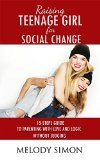 Free Kindle Book -   Raising teenage girl for social change: 15-Steps guide to parenting with love and logic without judging