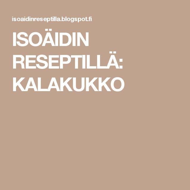 ISOÄIDIN   RESEPTILLÄ: KALAKUKKO