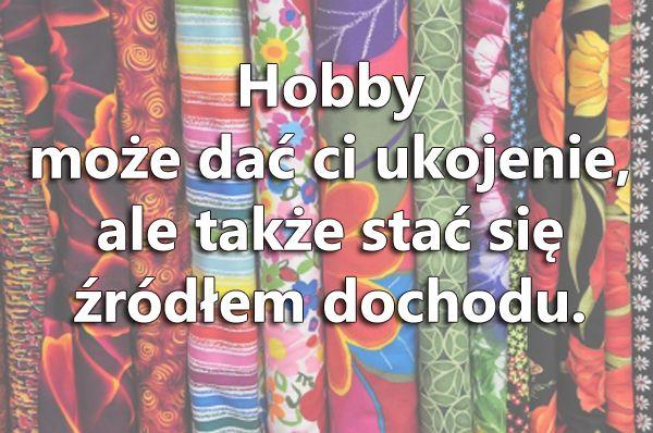 Pomyśl, że można zarabiać na hobby... Trudno ci w to uwierzyć? Kliknij na zdjęcie i poczytaj o tam na moim blogu.