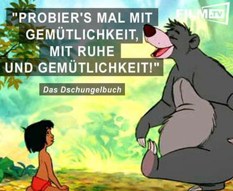 """""""Probier's mal mit Gemütlichkeit, mit Ruhe und Gemütlichkeit!"""" ~ Das Dschungelbuch"""