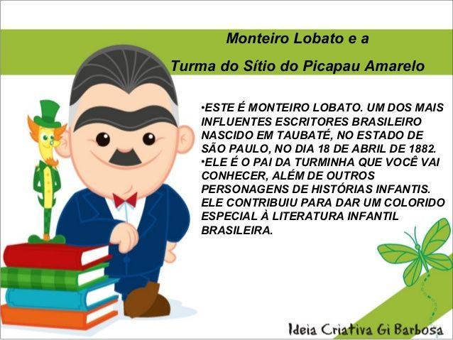 Monteiro Lobato e aTurma do Sítio do Picapau Amarelo•ESTE É MONTEIRO LOBATO. UM DOS MAISINFLUENTES ESCRITORES BRASILEIRONA...