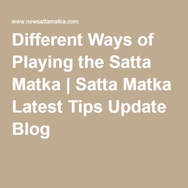 Different Ways of Playing the Satta Matka   Satta Matka Latest Tips Update Blog