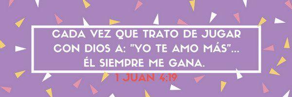 """Cada vez que trato de jugar con Dios a: """"Yo te amo más"""", Él siempre me gana. (1 Juan 4:19)"""
