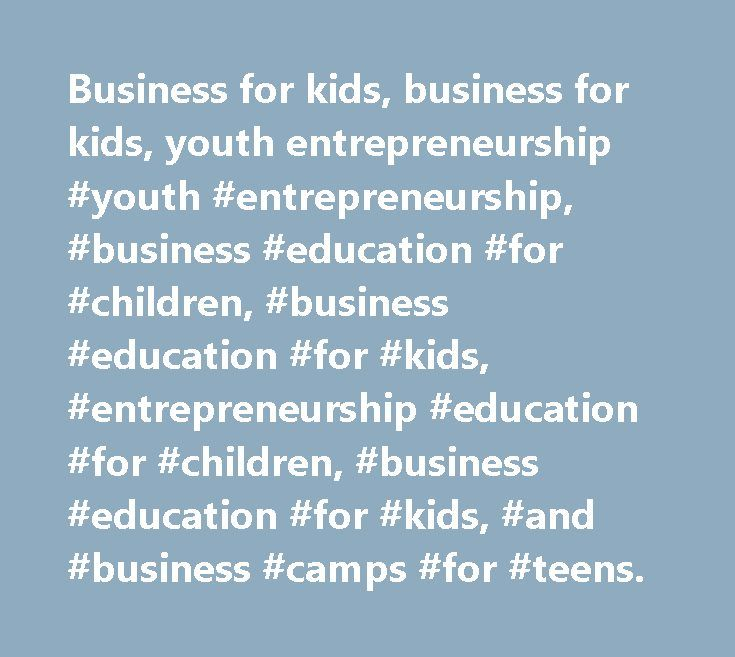 Business for kids, business for kids, youth entrepreneurship #youth #entrepreneurship, #business #education #for #children, #business #education #for #kids, #entrepreneurship #education #for #children, #business #education #for #kids, #and #business #camps #for #teens. http://pakistan.nef2.com/business-for-kids-business-for-kids-youth-entrepreneurship-youth-entrepreneurship-business-education-for-children-business-education-for-kids-entrepreneurship-education-for-children/  # Latest News…