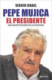 Israel, Sergio. Pepe Mujica: el presidente