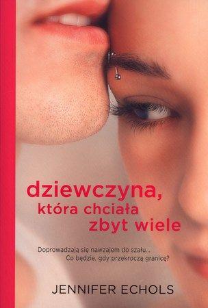 """Jennifer Echols, """"Dziewczyna, która chciała zbyt wiele"""", przeł. Małgorzata Żbikowska, Jaguar, Warszawa 2012. 303 strony"""